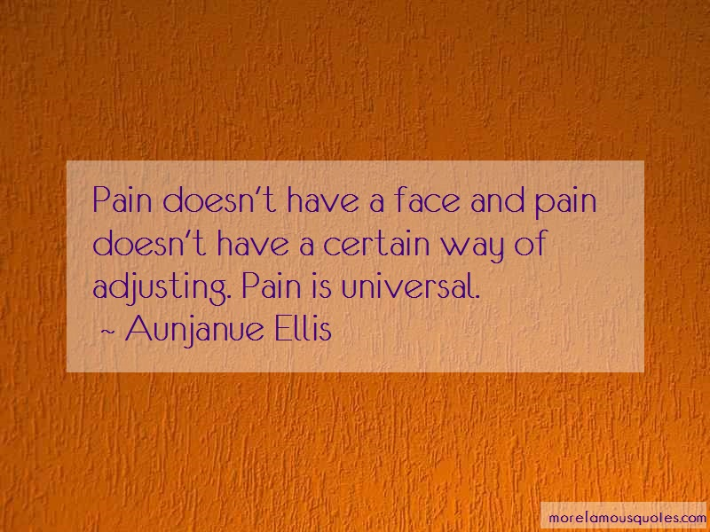 Aunjanue Ellis Quotes: Pain doesnt have a face and pain doesnt
