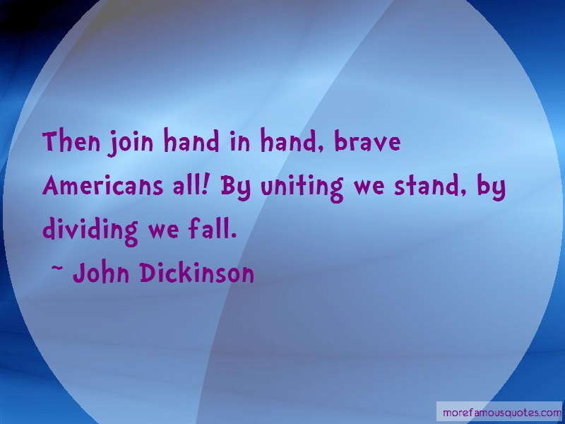 John Dickinson Quotes: Then join hand in hand brave americans
