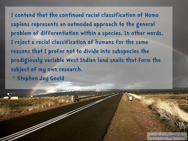 Stephen Jay Gould Quotes: I contend that the continued racial