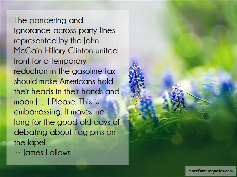 James Fallows Quotes: The pandering and ignorance across party