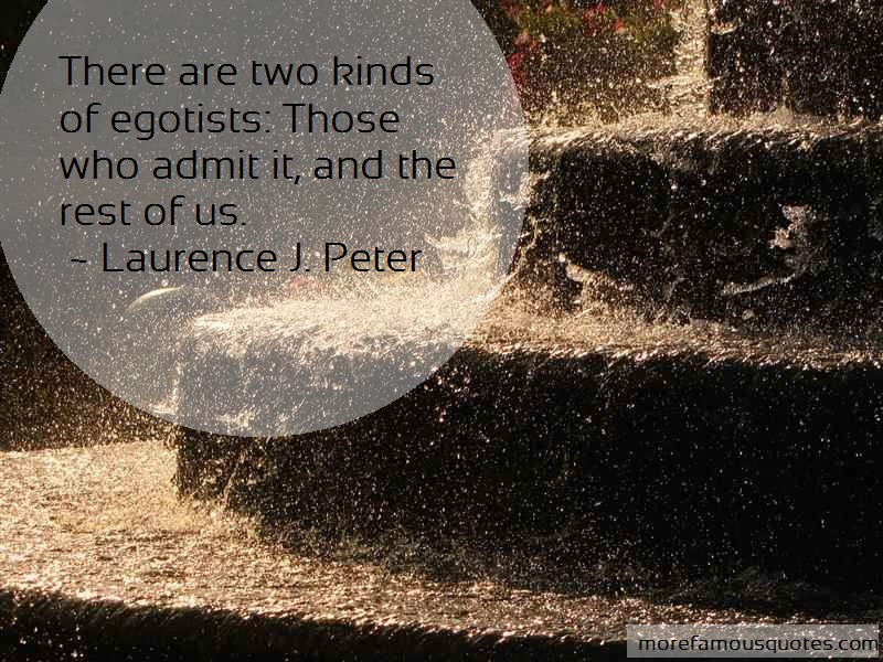 Laurence J. Peter Quotes: There Are Two Kinds Of Egotists Those