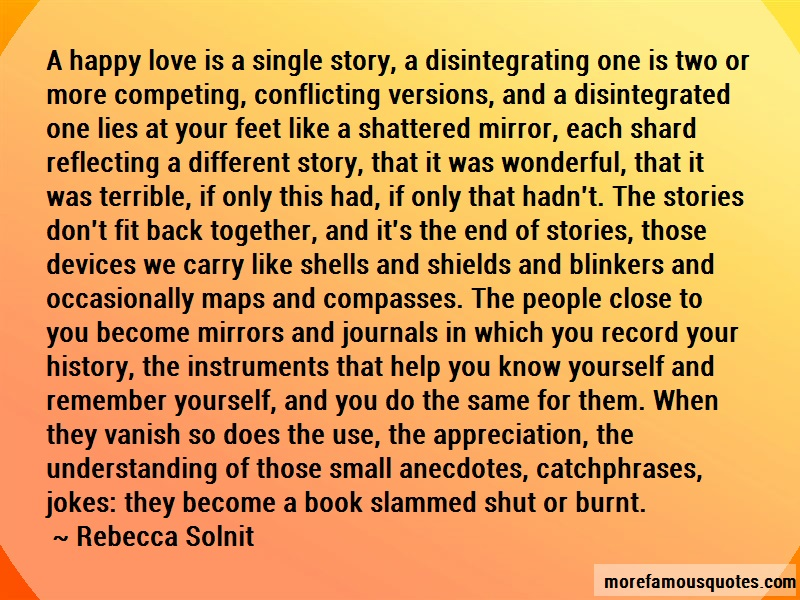 Rebecca Solnit Quotes: A happy love is a single story a