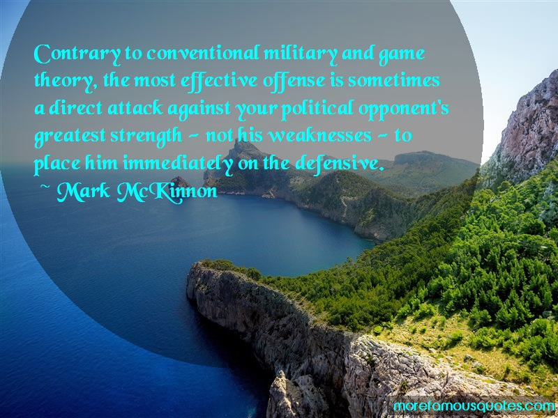 Mark McKinnon Quotes: Contrary to conventional military and