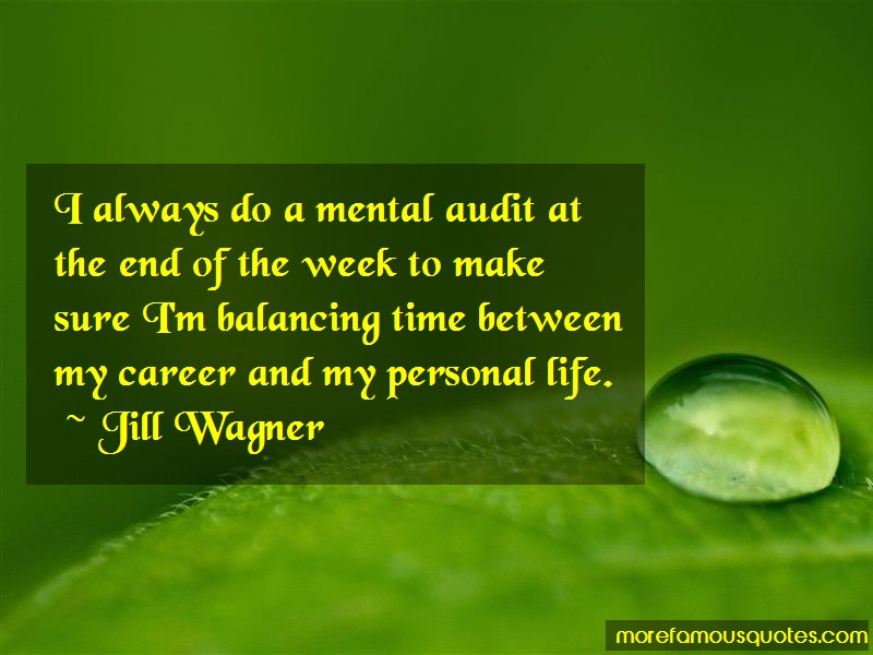 Jill Wagner Quotes: I Always Do A Mental Audit At The End Of