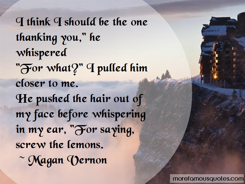 Magan Vernon Quotes: I Think I Should Be The One Thanking You