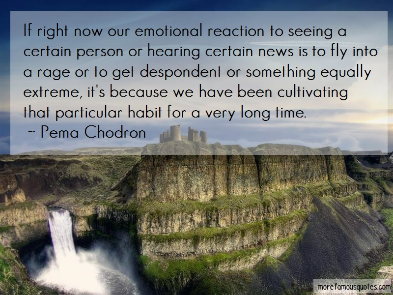 Pema Chodron Quotes: If Right Now Our Emotional Reaction To