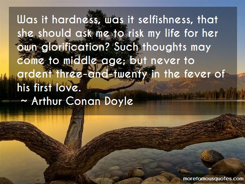 Arthur Conan Doyle Quotes: Was it hardness was it selfishness that