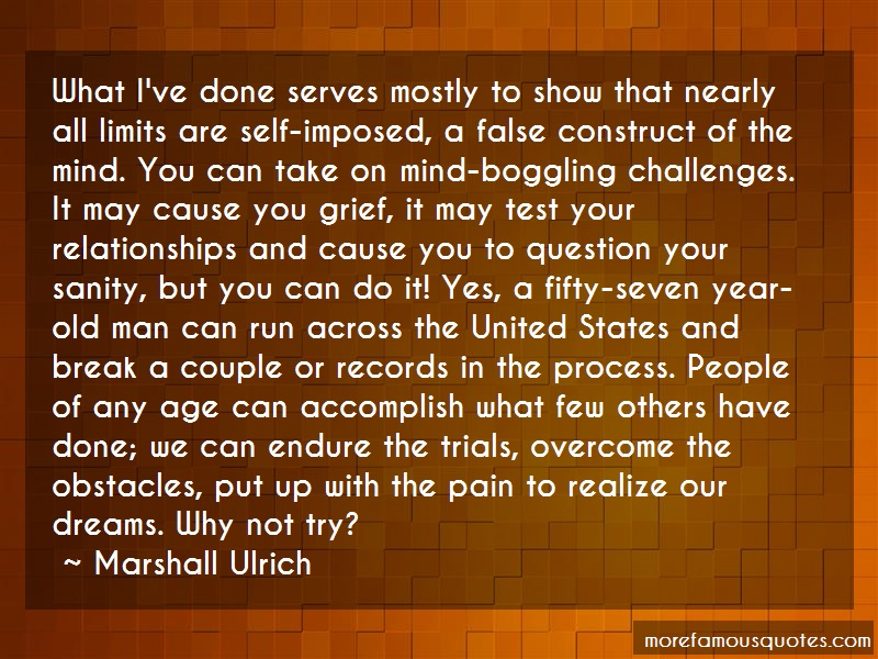 Marshall Ulrich Quotes: What Ive Done Serves Mostly To Show That