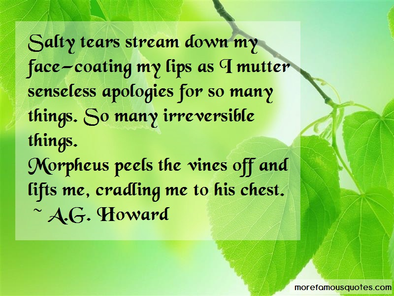 A.G. Howard Quotes: Salty tears stream down my facecoating