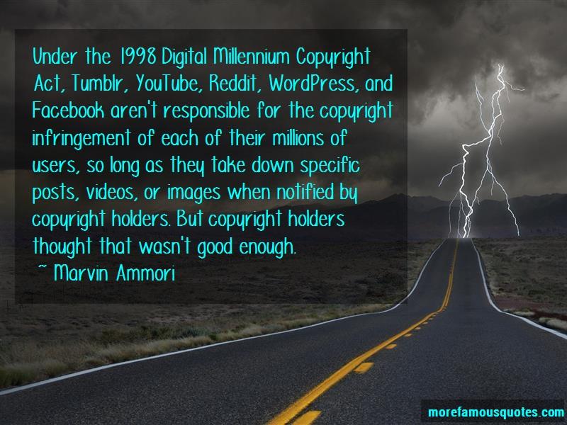 Marvin Ammori Quotes: Under the 1998 digital millennium
