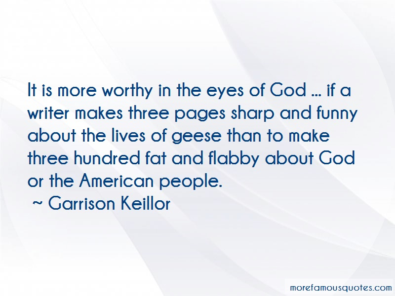 Garrison Keillor Quotes: It is more worthy in the eyes of god if