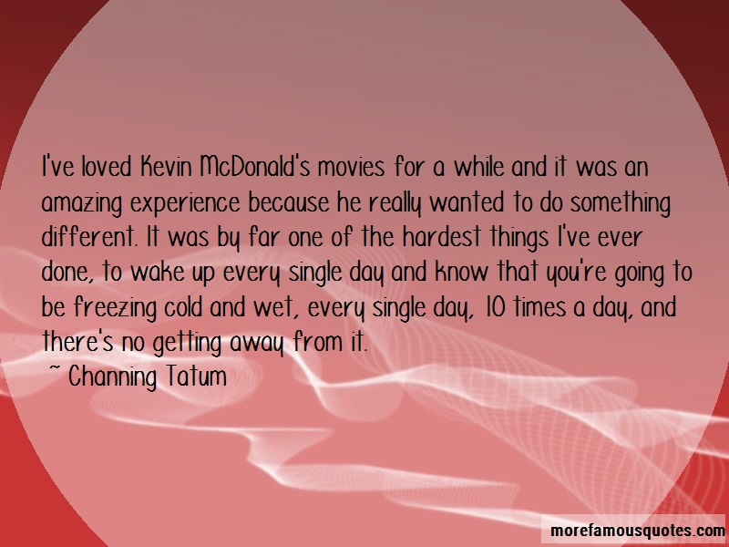 Channing Tatum Quotes: Ive loved kevin mcdonalds movies for a