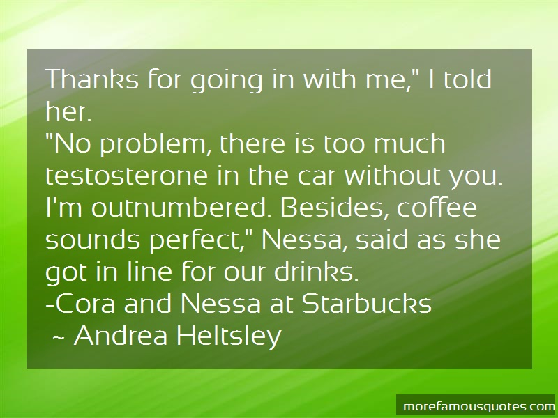 Andrea Heltsley Quotes: Thanks For Going In With Me I Told Her