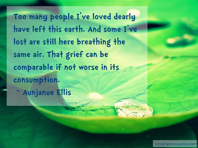Aunjanue Ellis Quotes: Too Many People Ive Loved Dearly Have
