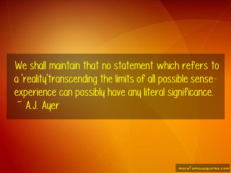 A.J. Ayer Quotes: We Shall Maintain That No Statement