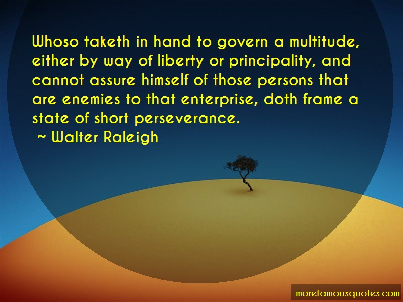 Walter Raleigh Quotes: Whoso Taketh In Hand To Govern A
