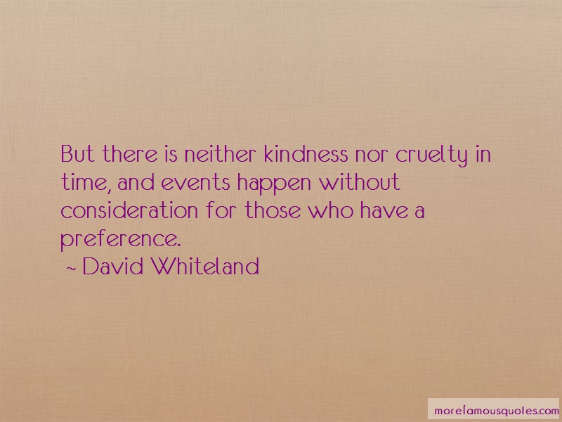 David Whiteland Quotes: But there is neither kindness nor