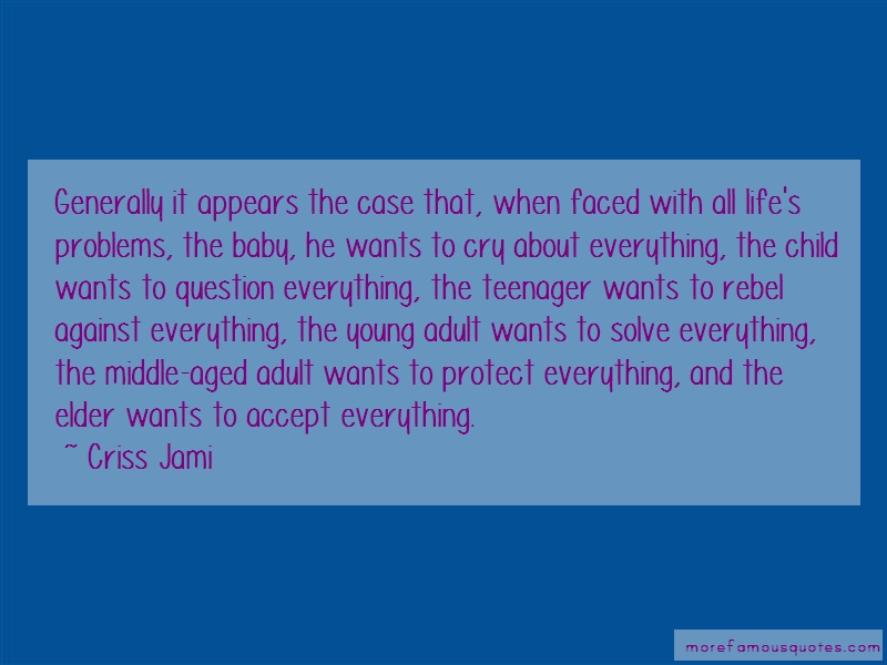 Criss Jami Quotes: Generally it appears the case that when