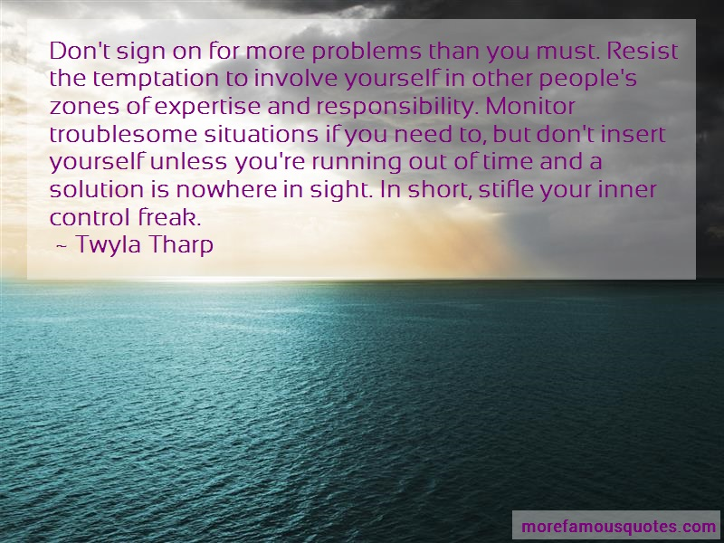 Twyla Tharp Quotes: Dont sign on for more problems than you