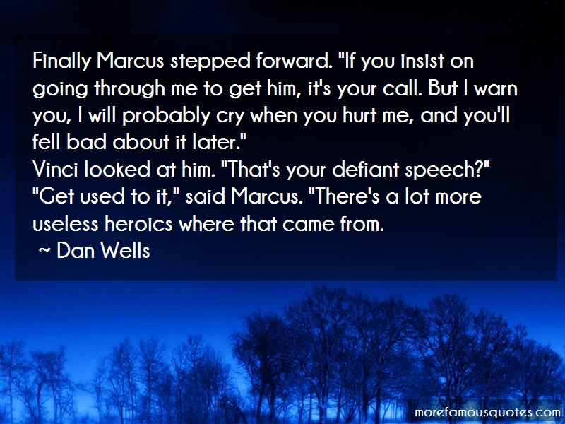 Dan Wells Quotes: Finally marcus stepped forward if you