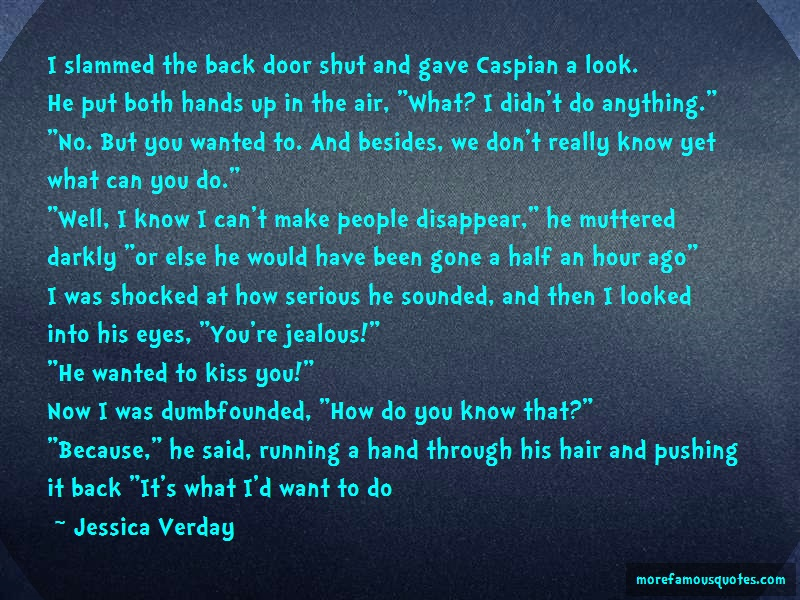 Jessica Verday Quotes: I Slammed The Back Door Shut And Gave