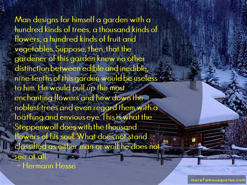 Hermann Hesse Quotes: Man designs for himself a garden with a