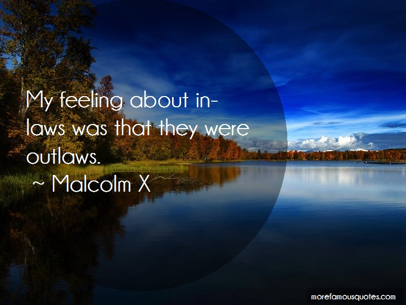 Malcolm X Quotes: My Feeling About In Laws Was That They