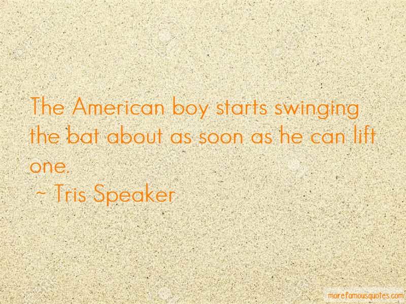 Tris Speaker Quotes: The American Boy Starts Swinging The Bat