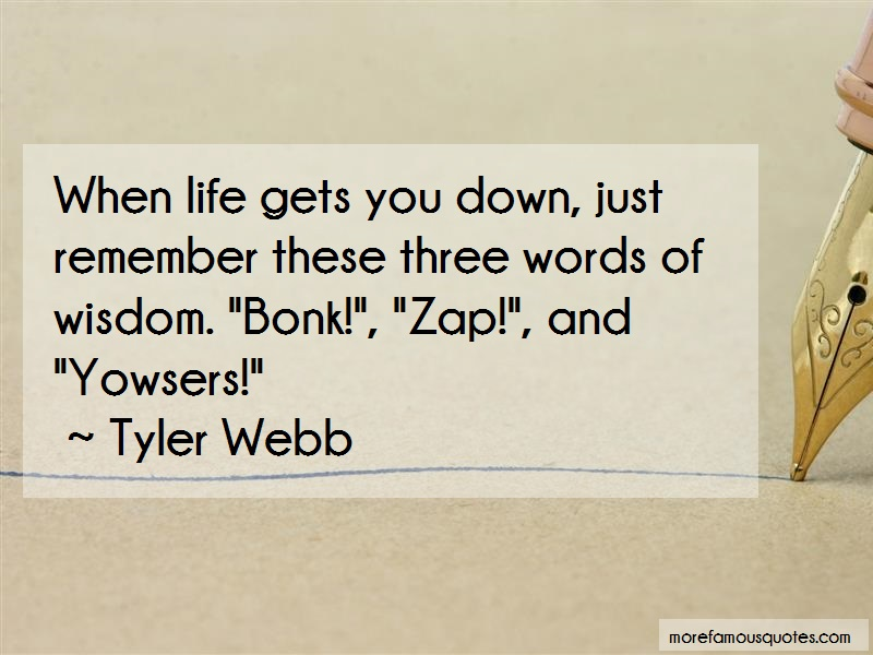Tyler Webb Quotes: When Life Gets You Down Just Remember