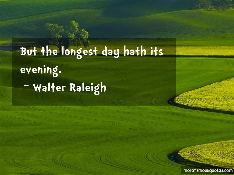 Walter Raleigh Quotes: But the longest day hath its evening