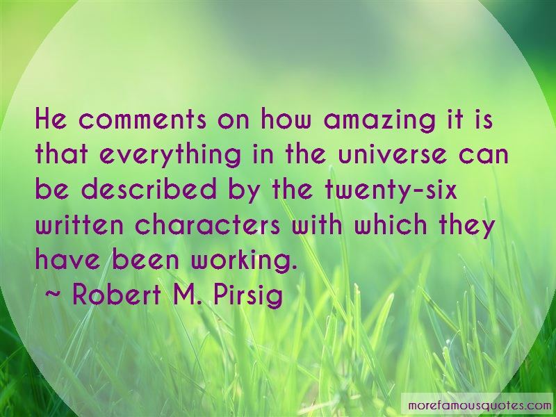 Robert M. Pirsig Quotes: He Comments On How Amazing It Is That