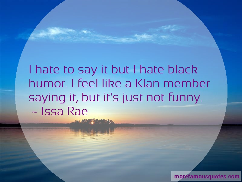 Issa Rae Quotes: I Hate To Say It But I Hate Black Humor