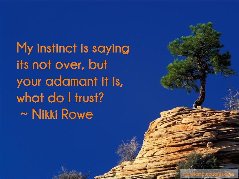 Nikki Rowe Quotes: My instinct is saying its not over but