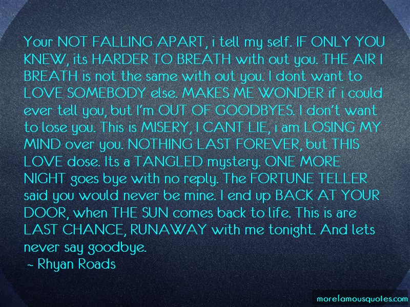 Rhyan Roads Quotes: Your Not Falling Apart I Tell My Self If