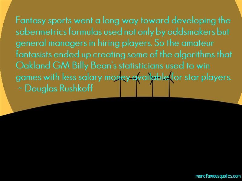 Douglas Rushkoff Quotes: Fantasy Sports Went A Long Way Toward