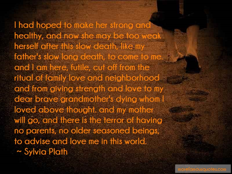 Sylvia Plath Quotes: I had hoped to make her strong and