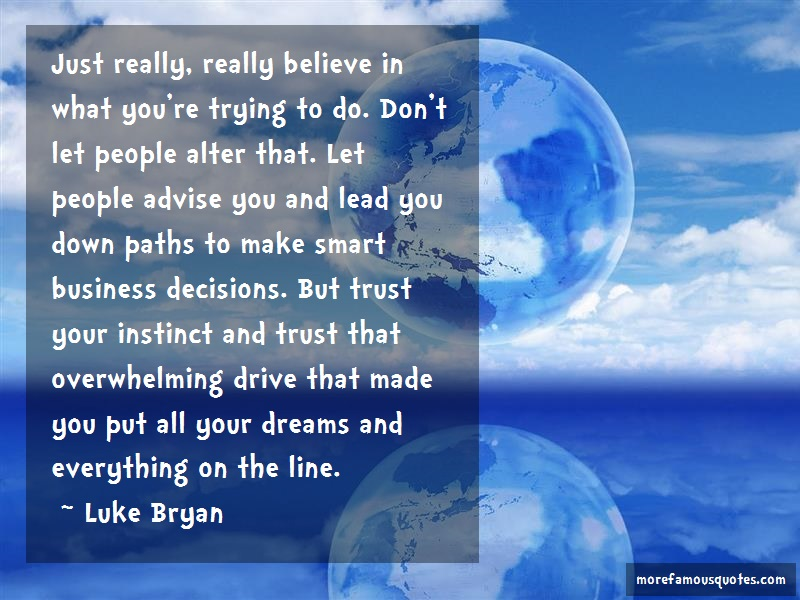 Luke Bryan Quotes: Just really really believe in what youre