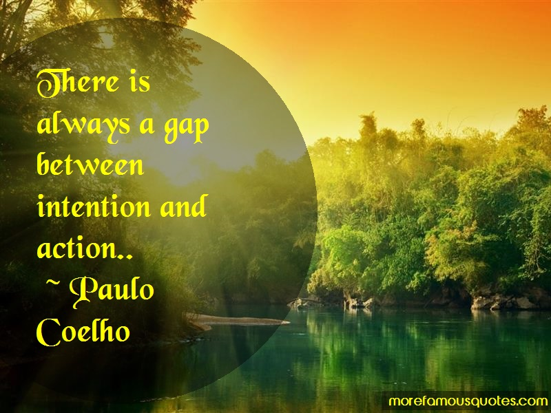 Paulo Coelho Quotes: There is always a gap between intention