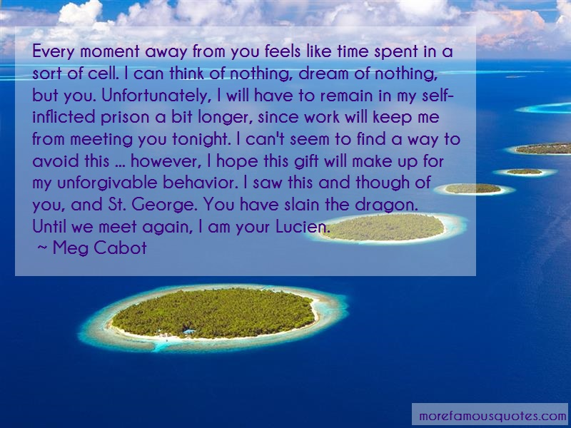 Meg Cabot Quotes: Every Moment Away From You Feels Like