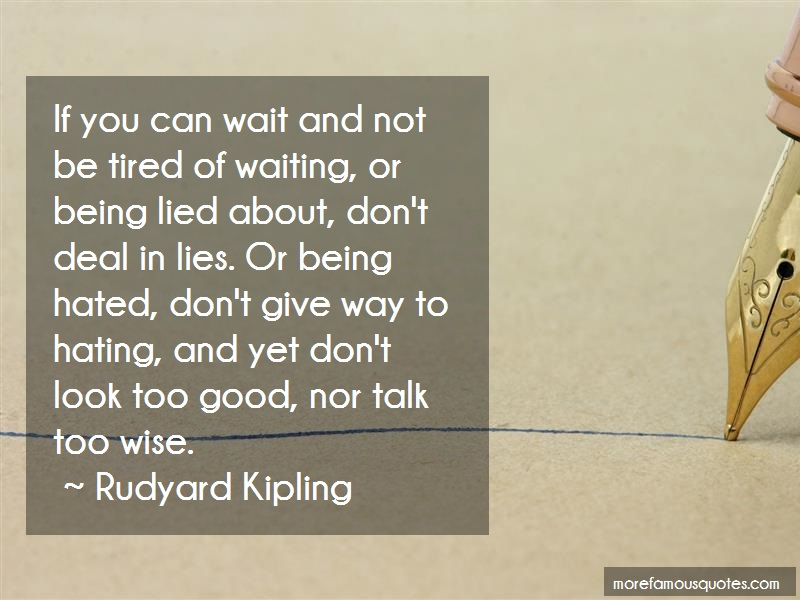 Rudyard Kipling Quotes: If you can wait and not be tired of