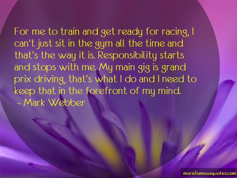 Mark Webber Quotes: For me to train and get ready for racing