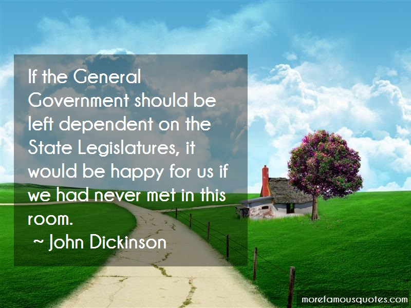 John Dickinson Quotes: If the general government should be left