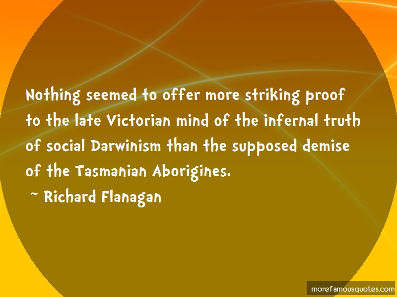 Richard Flanagan Quotes: Nothing Seemed To Offer More Striking