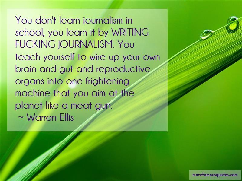 Warren Ellis Quotes: You dont learn journalism in school you