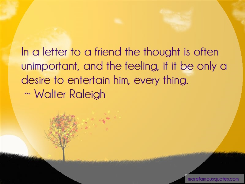 Walter Raleigh Quotes: In a letter to a friend the thought is