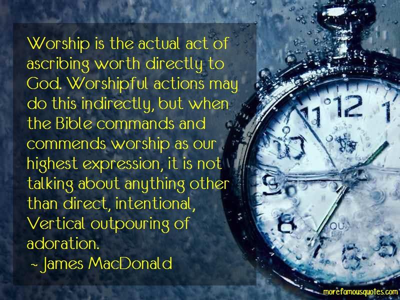 James MacDonald Quotes: Worship is the actual act of ascribing