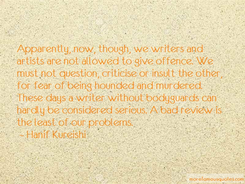 Hanif Kureishi Quotes: Apparently now though we writers and