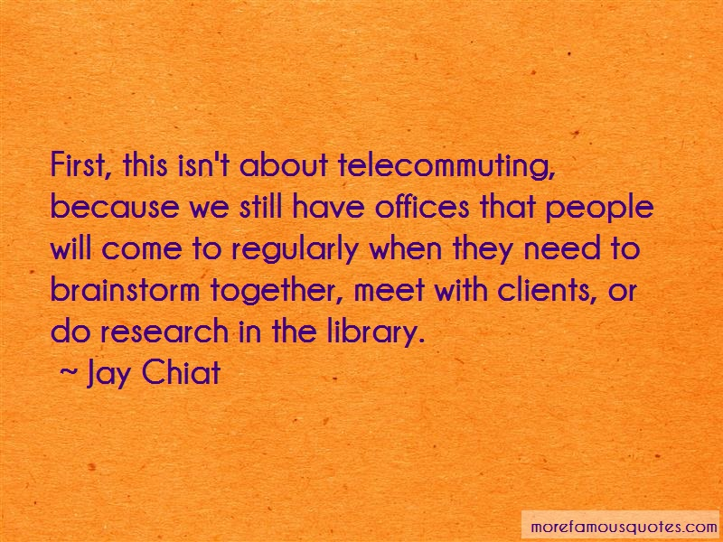 Jay Chiat Quotes: First this isnt about telecommuting