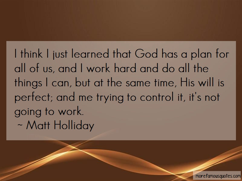 Matt Holliday Quotes: I think i just learned that god has a