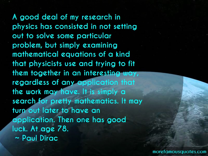 Paul Dirac Quotes: A good deal of my research in physics